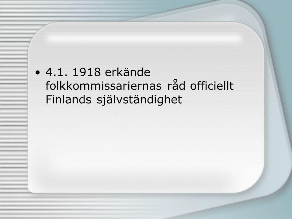 4.1. 1918 erkände folkkommissariernas råd officiellt Finlands självständighet