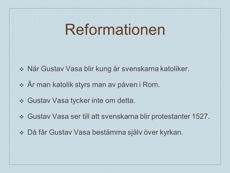 Reformationen När Gustav Vasa blir kung är svenskarna katoliker.