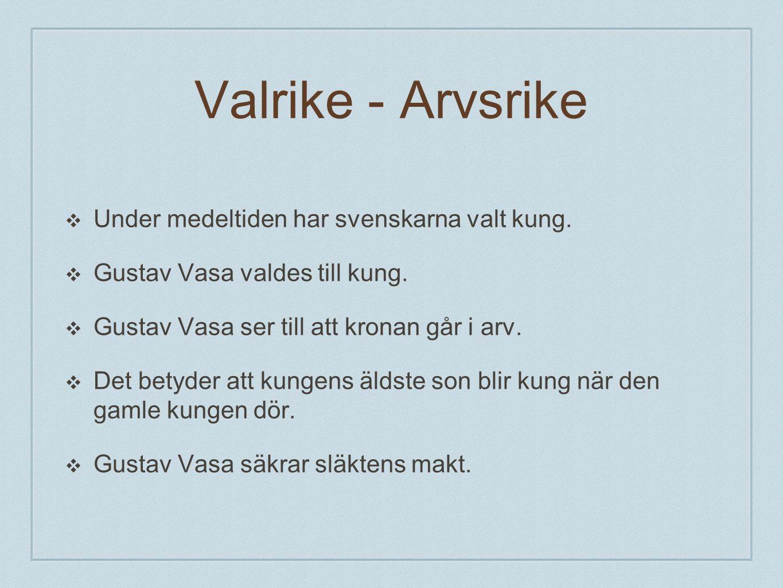 Valrike - Arvsrike Under medeltiden har svenskarna valt kung.