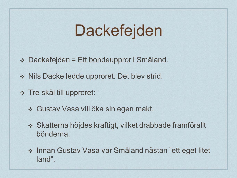 Dackefejden Dackefejden = Ett bondeuppror i Småland.