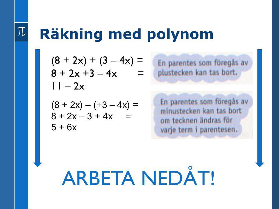 ARBETA NEDÅT! Räkning med polynom (8 + 2x) + (3 – 4x) =