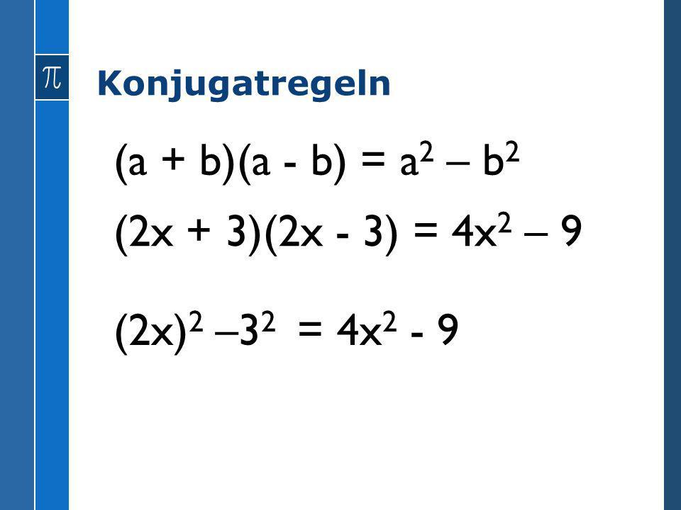 (a + b)(a - b) = a2 – b2 (2x + 3)(2x - 3) = 4x2 – 9