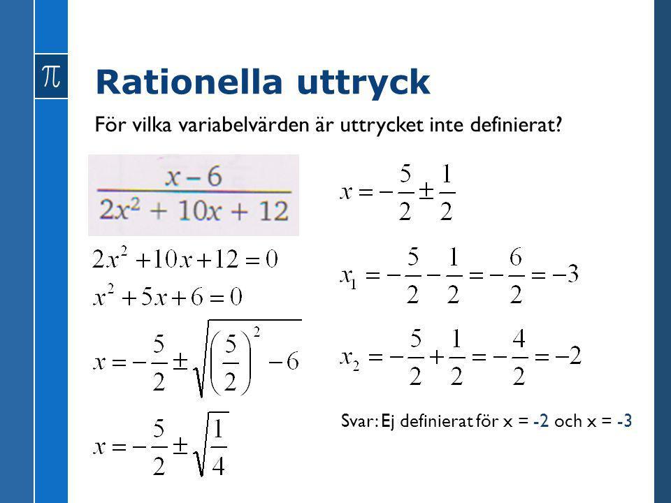 Rationella uttryck För vilka variabelvärden är uttrycket inte definierat.