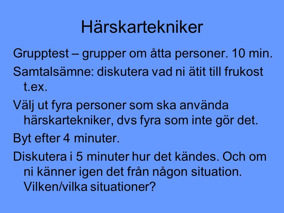 Härskartekniker Grupptest – grupper om åtta personer. 10 min.