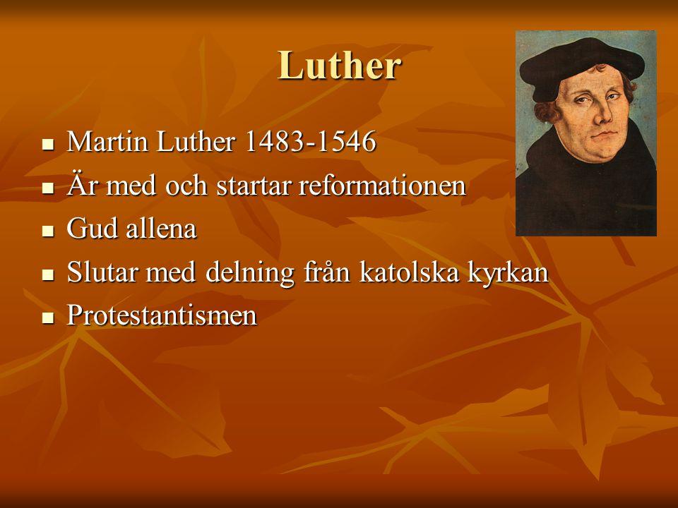 Luther Martin Luther 1483-1546 Är med och startar reformationen