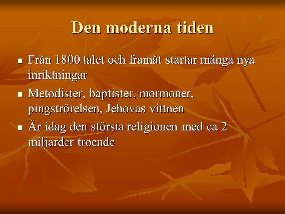 Den moderna tiden Från 1800 talet och framåt startar många nya inriktningar. Metodister, baptister, mormoner, pingströrelsen, Jehovas vittnen.