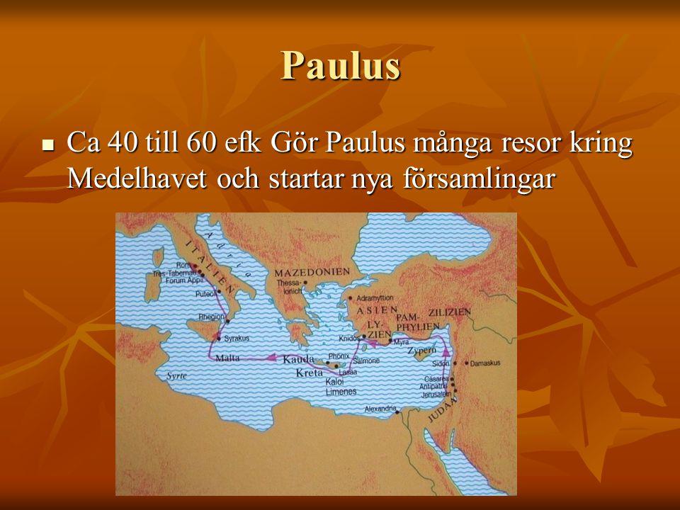 Paulus Ca 40 till 60 efk Gör Paulus många resor kring Medelhavet och startar nya församlingar