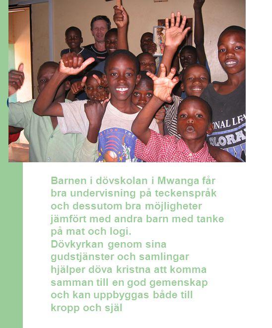 Barnen i dövskolan i Mwanga får bra undervisning på teckenspråk och dessutom bra möjligheter jämfört med andra barn med tanke på mat och logi.