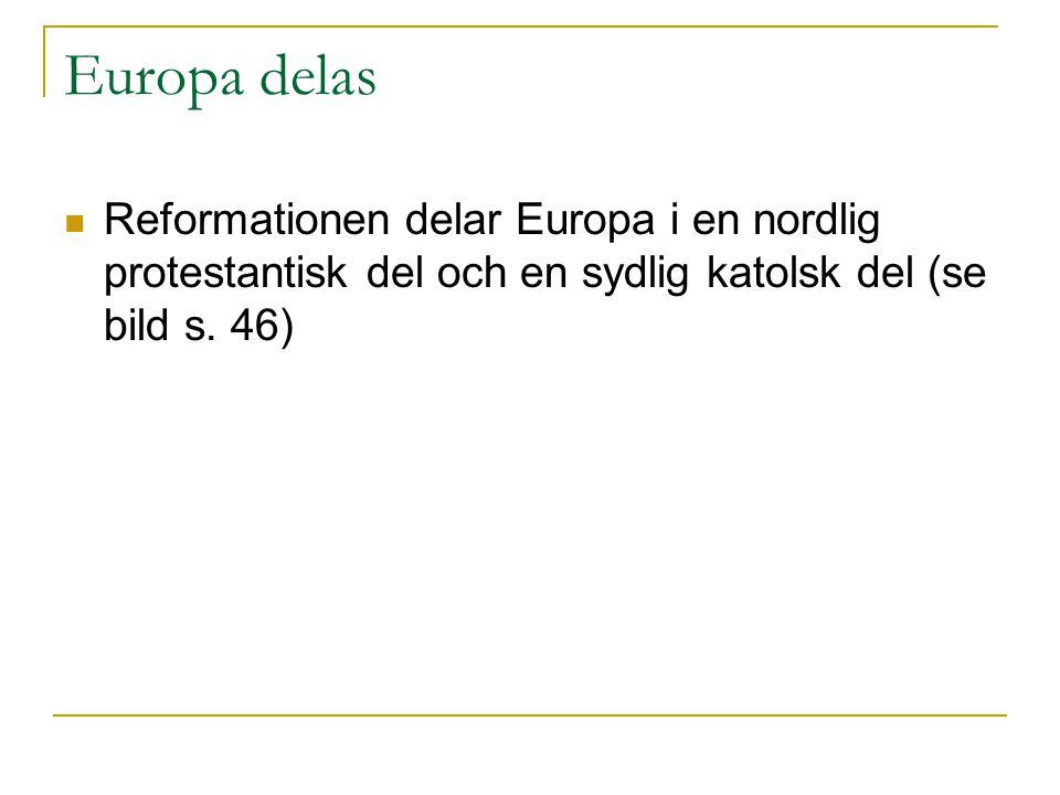 Europa delas Reformationen delar Europa i en nordlig protestantisk del och en sydlig katolsk del (se bild s.