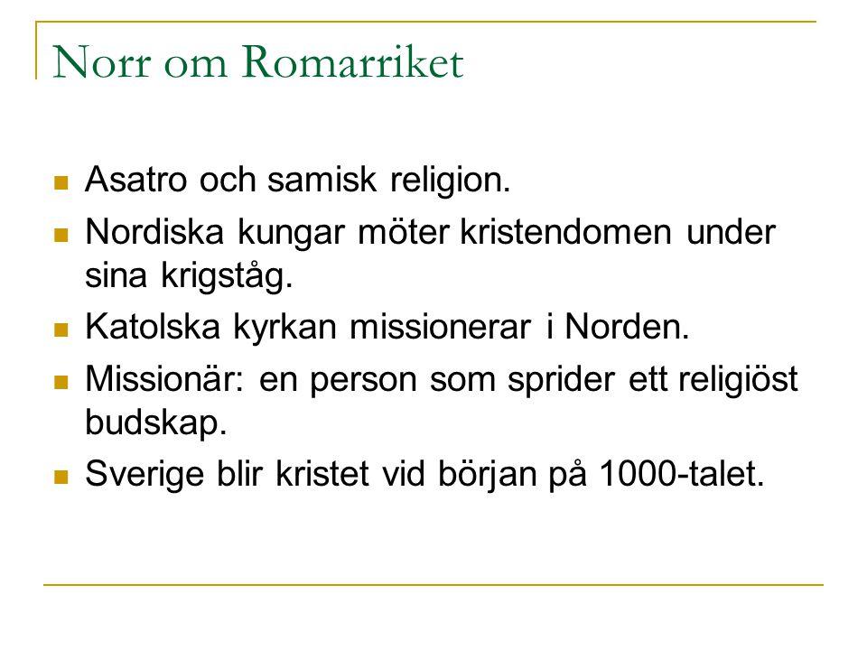 Norr om Romarriket Asatro och samisk religion.