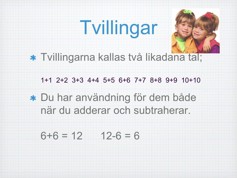 Tvillingar Tvillingarna kallas två likadana tal; 1+1 2+2 3+3 4+4 5+5 6+6 7+7 8+8 9+9 10+10.
