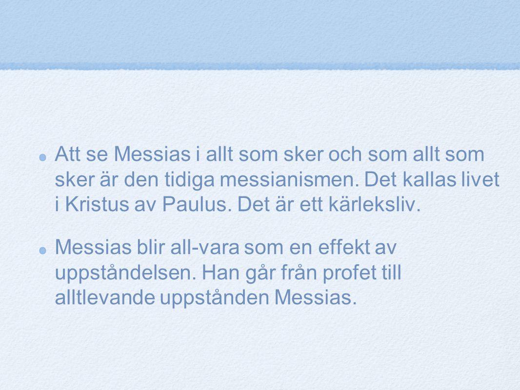 Att se Messias i allt som sker och som allt som sker är den tidiga messianismen. Det kallas livet i Kristus av Paulus. Det är ett kärleksliv.