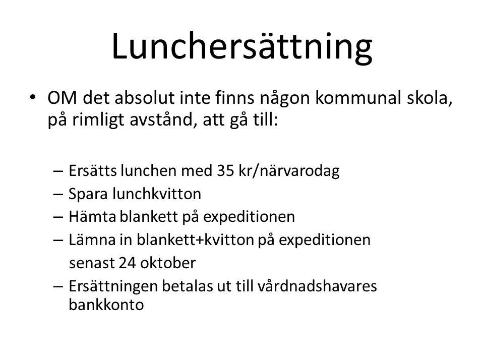 Lunchersättning OM det absolut inte finns någon kommunal skola, på rimligt avstånd, att gå till: Ersätts lunchen med 35 kr/närvarodag.