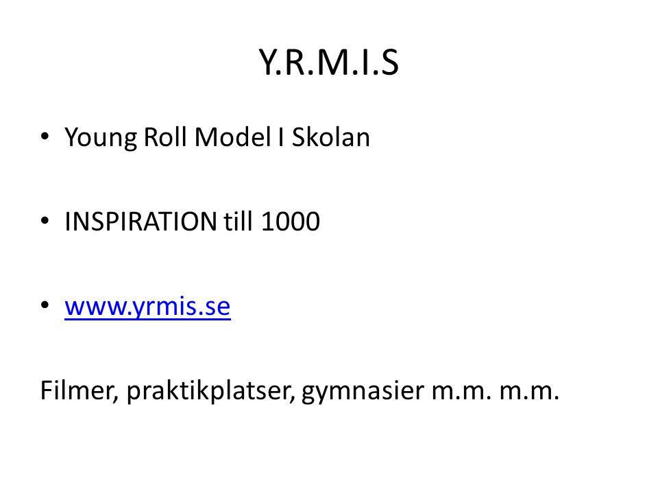 Y.R.M.I.S Young Roll Model I Skolan INSPIRATION till 1000 www.yrmis.se