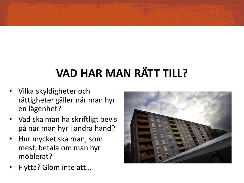 VAD HAR MAN RÄTT TILL Vilka skyldigheter och rättigheter gäller när man hyr en lägenhet