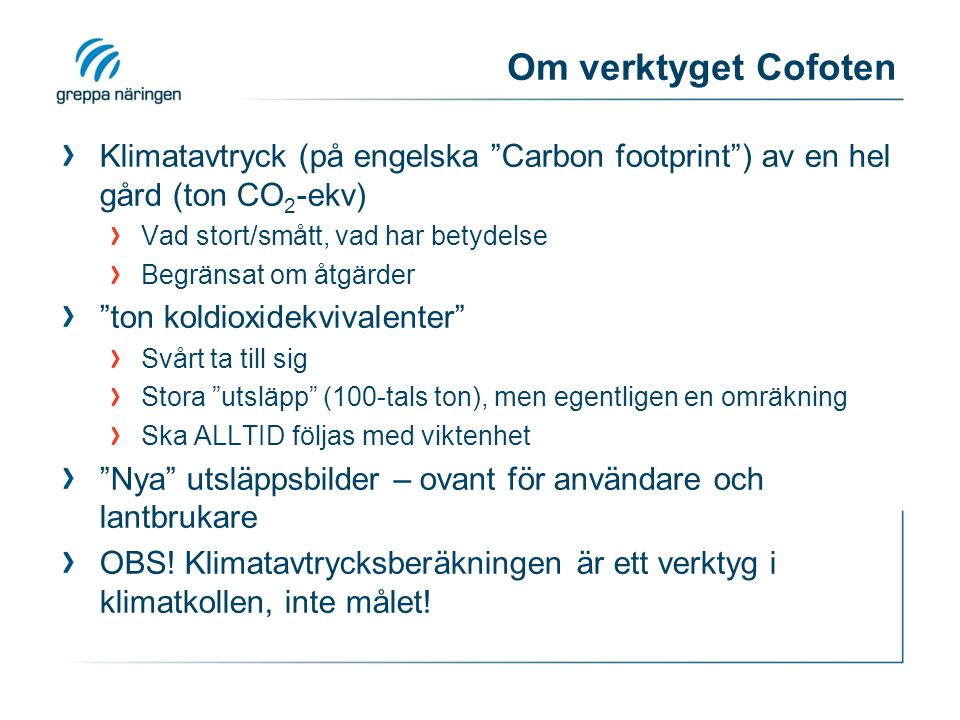 Om verktyget Cofoten Klimatavtryck (på engelska Carbon footprint ) av en hel gård (ton CO2-ekv) Vad stort/smått, vad har betydelse.