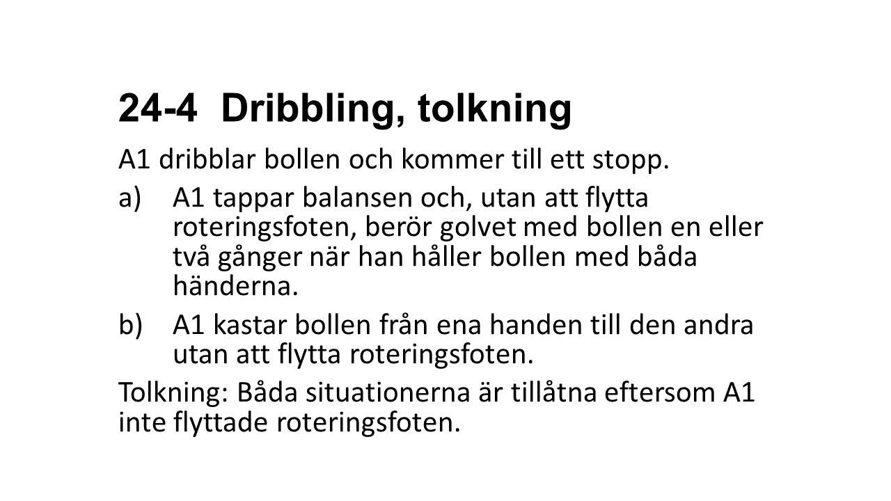 24-4 Dribbling, tolkning A1 dribblar bollen och kommer till ett stopp.
