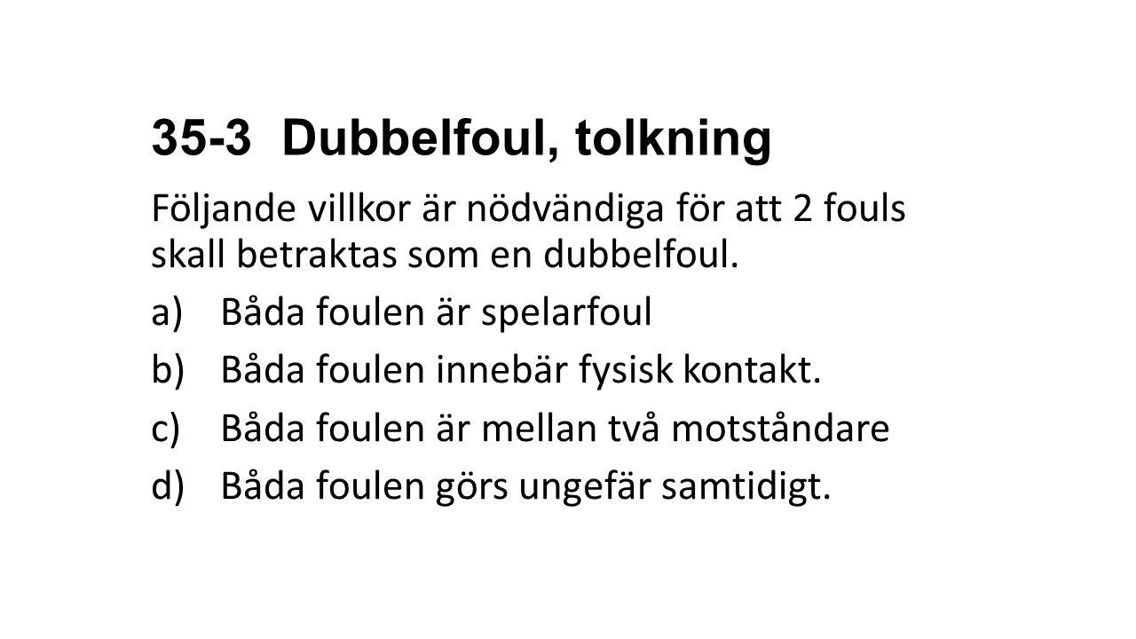 35-3 Dubbelfoul, tolkning Följande villkor är nödvändiga för att 2 fouls skall betraktas som en dubbelfoul.