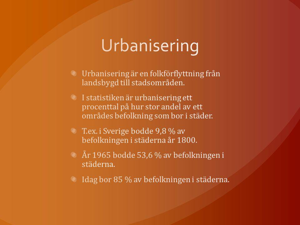 Urbanisering Urbanisering är en folkförflyttning från landsbygd till stadsområden.