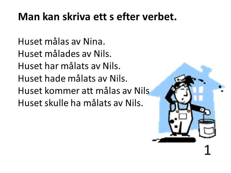 1 Man kan skriva ett s efter verbet. Huset målas av Nina.