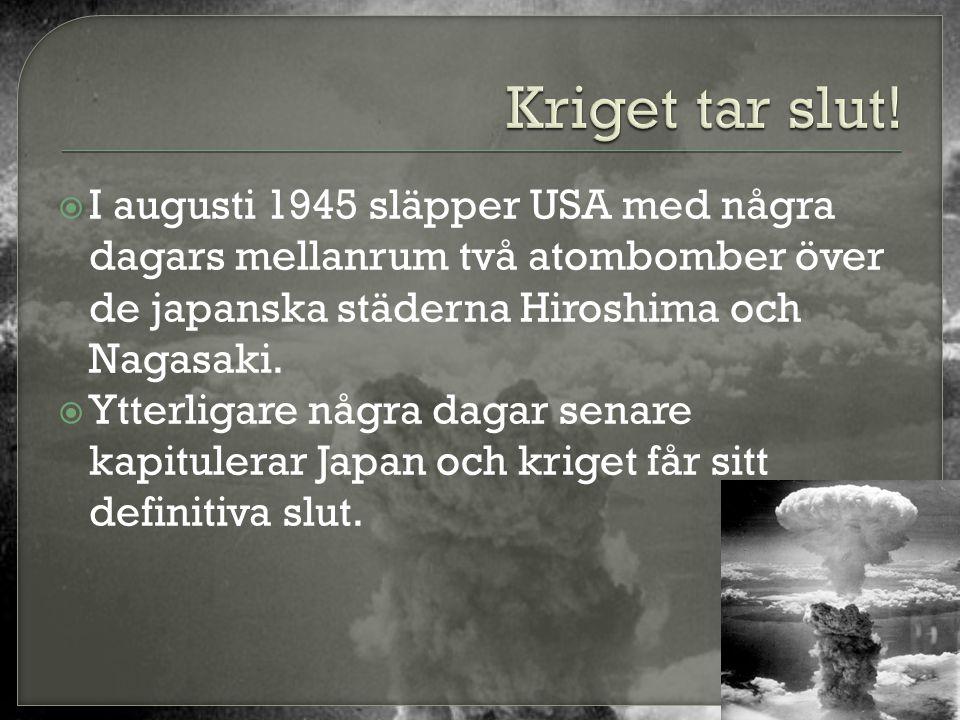 Kriget tar slut! I augusti 1945 släpper USA med några dagars mellanrum två atombomber över de japanska städerna Hiroshima och Nagasaki.
