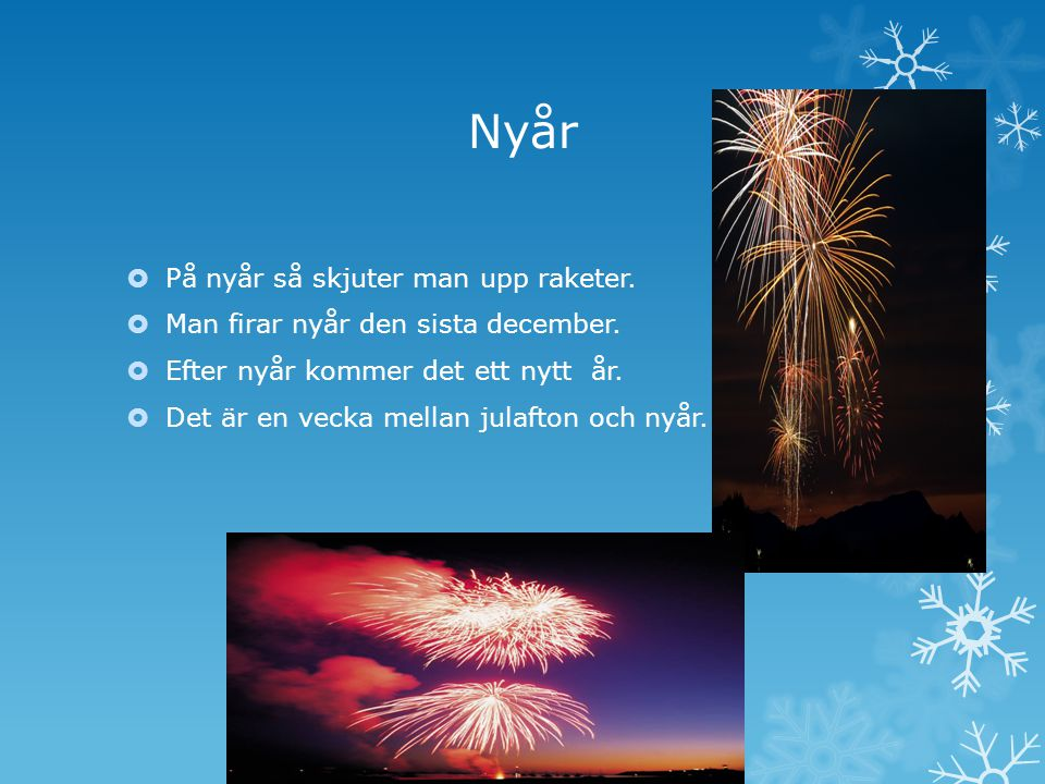 Nyår På nyår så skjuter man upp raketer.