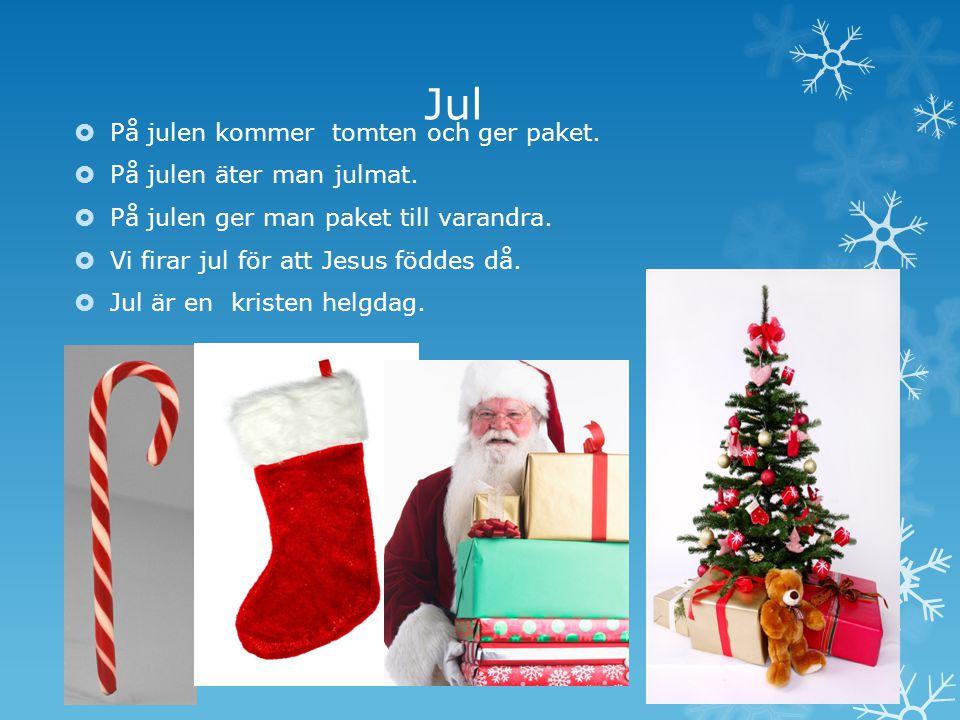 Jul På julen kommer tomten och ger paket. På julen äter man julmat.