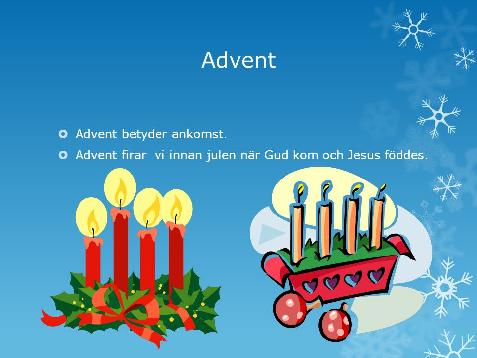 Advent Advent betyder ankomst.