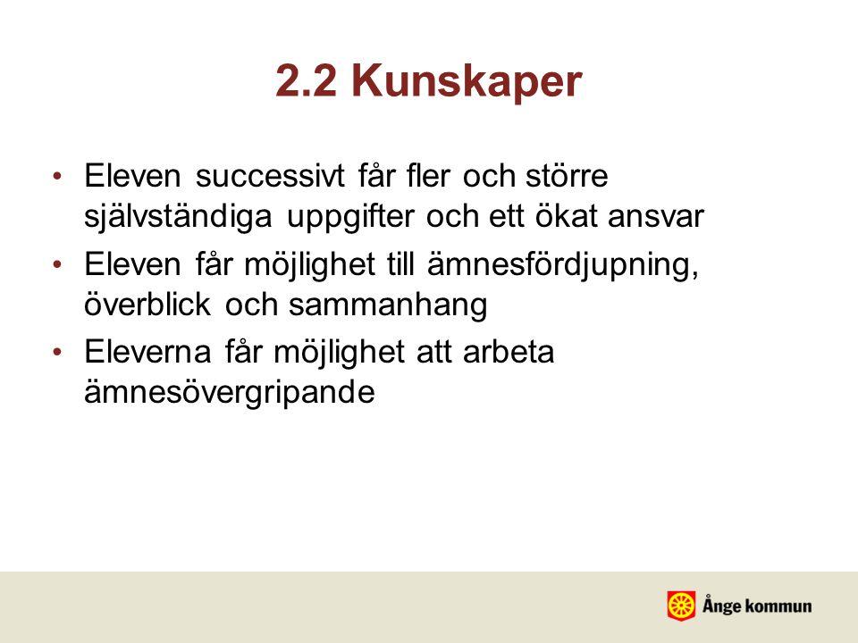2.2 Kunskaper Eleven successivt får fler och större självständiga uppgifter och ett ökat ansvar.