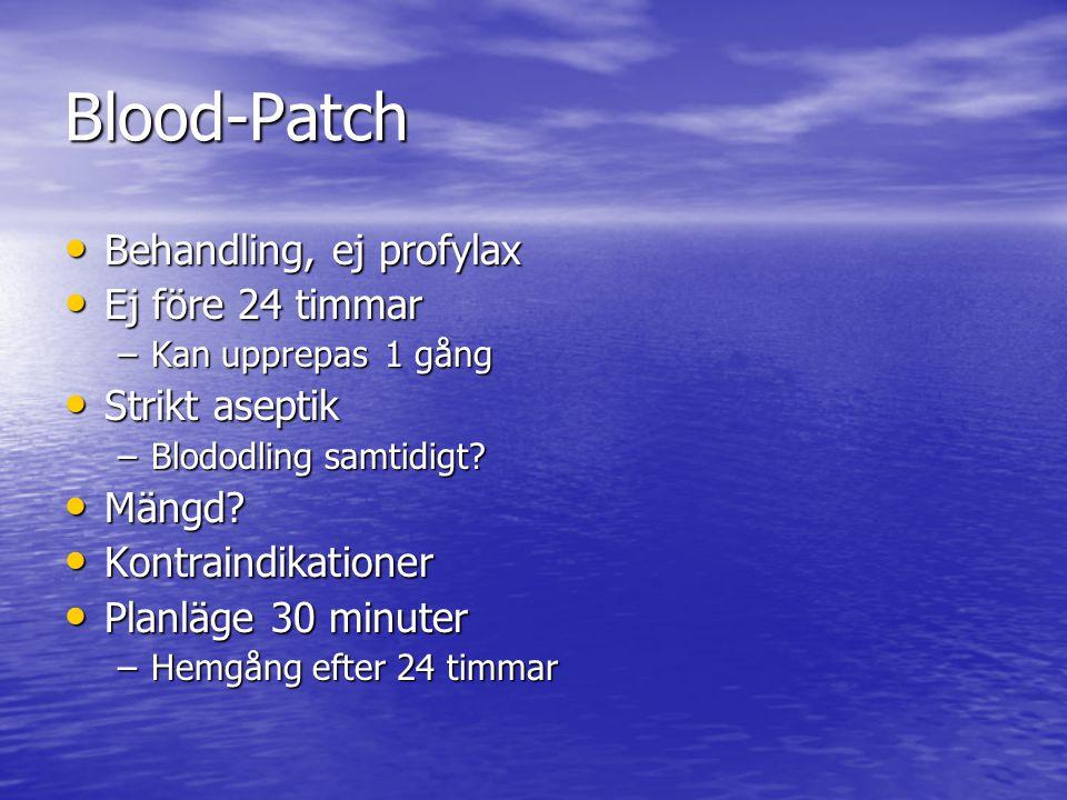 Blood-Patch Behandling, ej profylax Ej före 24 timmar Strikt aseptik