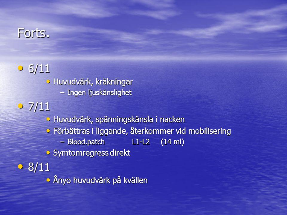 Forts. 6/11 7/11 8/11 Huvudvärk, kräkningar