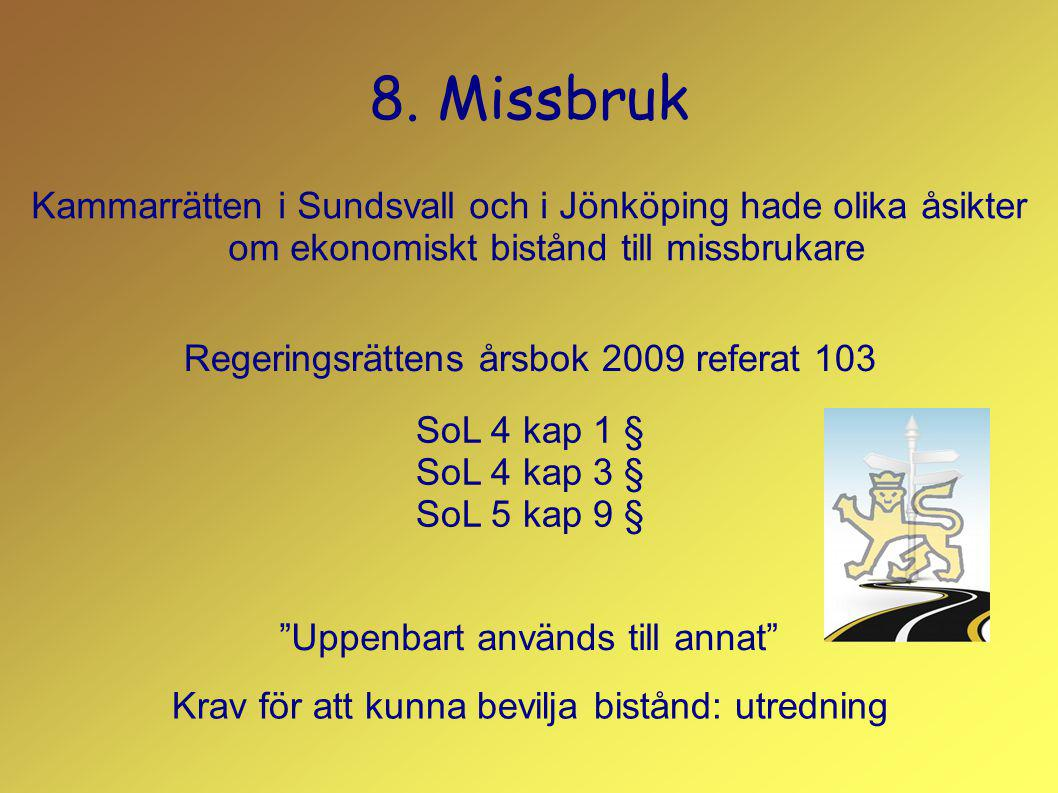 8. Missbruk Kammarrätten i Sundsvall och i Jönköping hade olika åsikter om ekonomiskt bistånd till missbrukare.