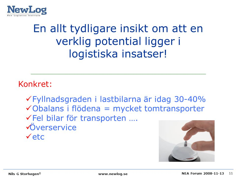 En allt tydligare insikt om att en verklig potential ligger i logistiska insatser!