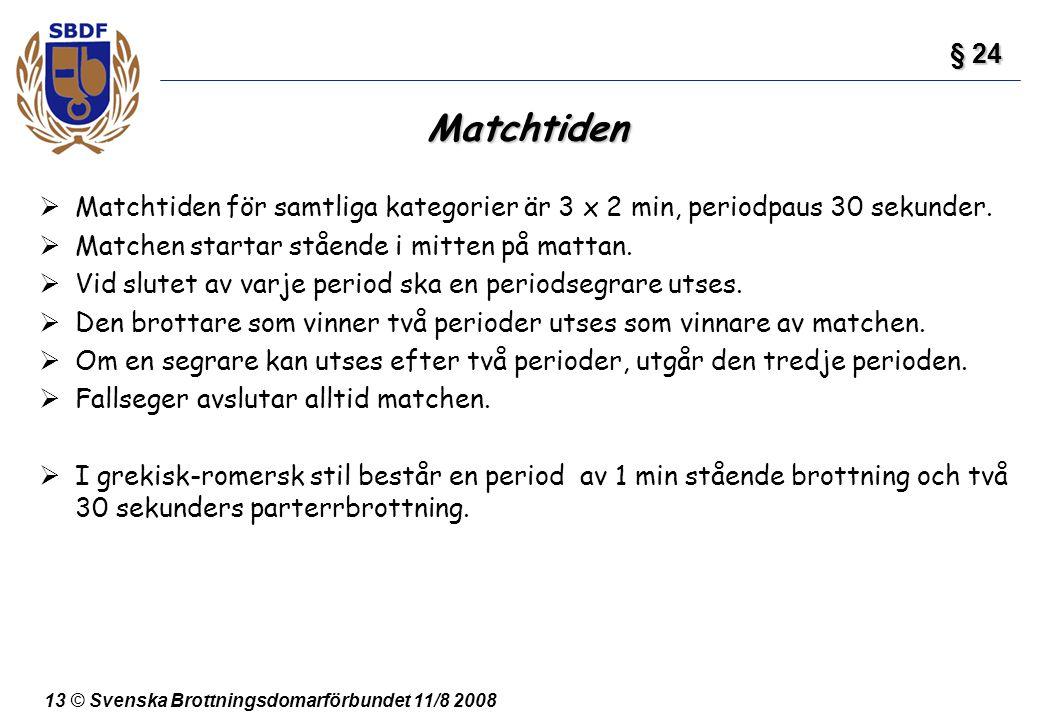 § 24 Matchtiden. Matchtiden för samtliga kategorier är 3 x 2 min, periodpaus 30 sekunder. Matchen startar stående i mitten på mattan.