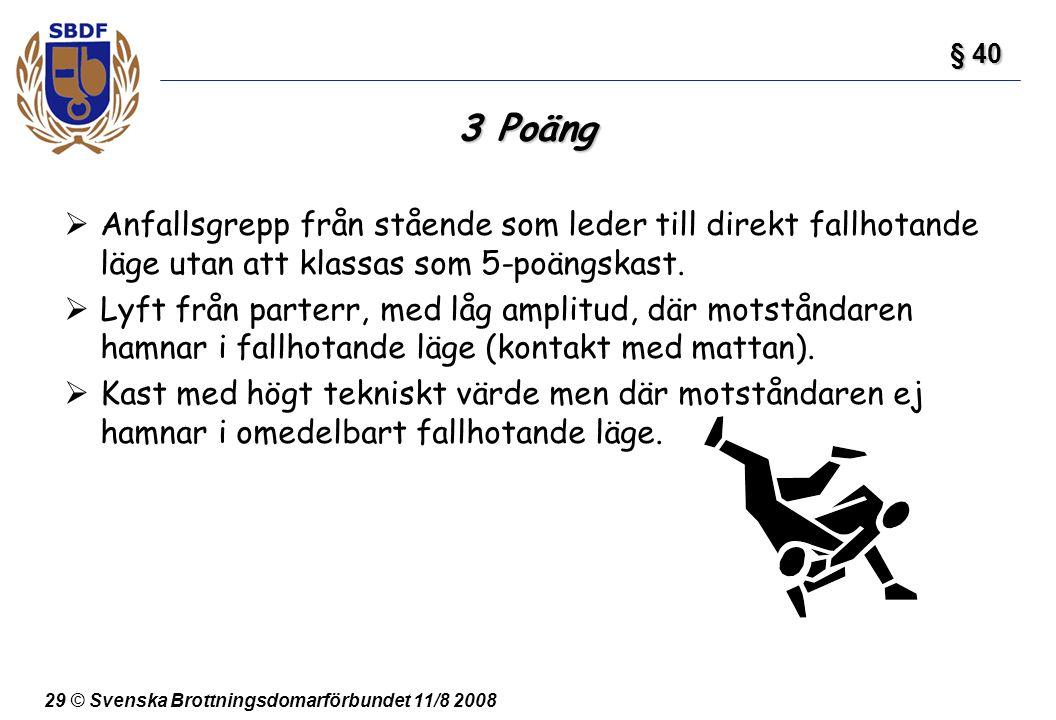§ 40 3 Poäng. Anfallsgrepp från stående som leder till direkt fallhotande läge utan att klassas som 5-poängskast.