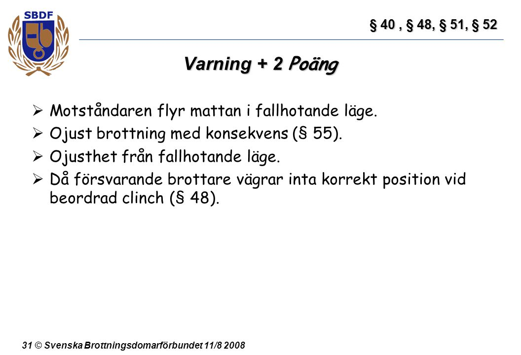 Varning + 2 Poäng Motståndaren flyr mattan i fallhotande läge.