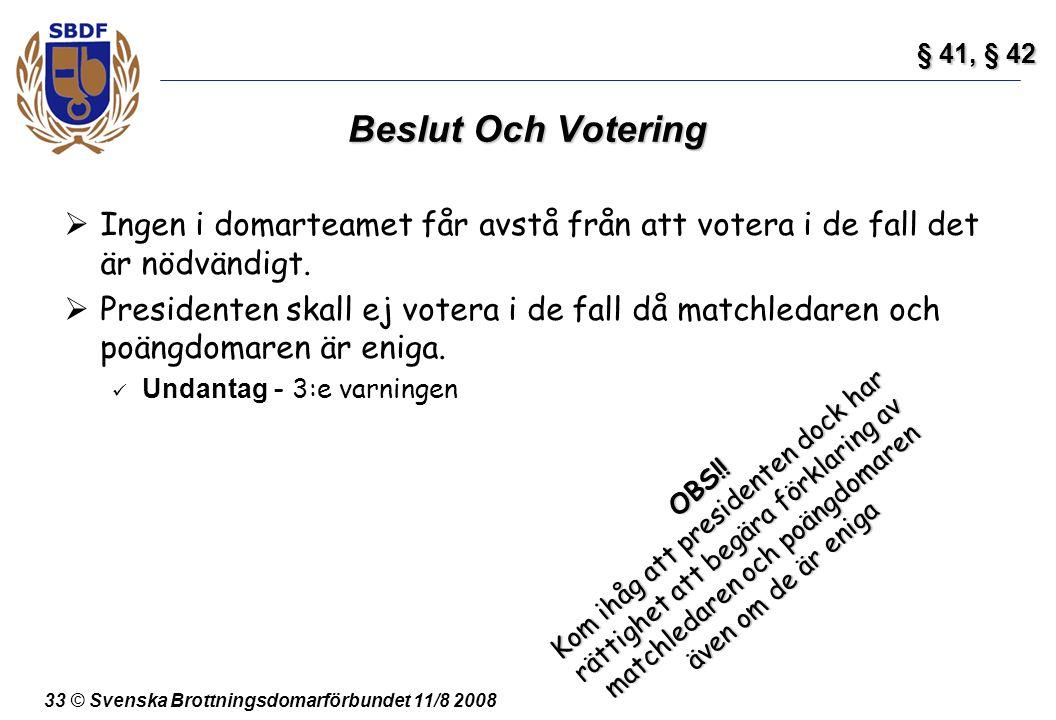 § 41, § 42 Beslut Och Votering. Ingen i domarteamet får avstå från att votera i de fall det är nödvändigt.