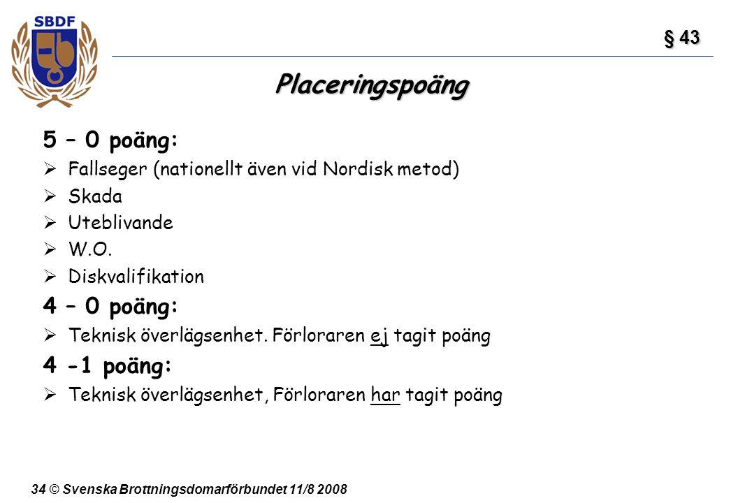 Placeringspoäng 5 – 0 poäng: 4 – 0 poäng: 4 -1 poäng: § 43