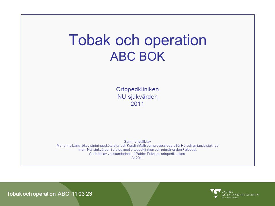 Godkänt av verksamhetschef Patrick Eriksson ortopedkliniken.