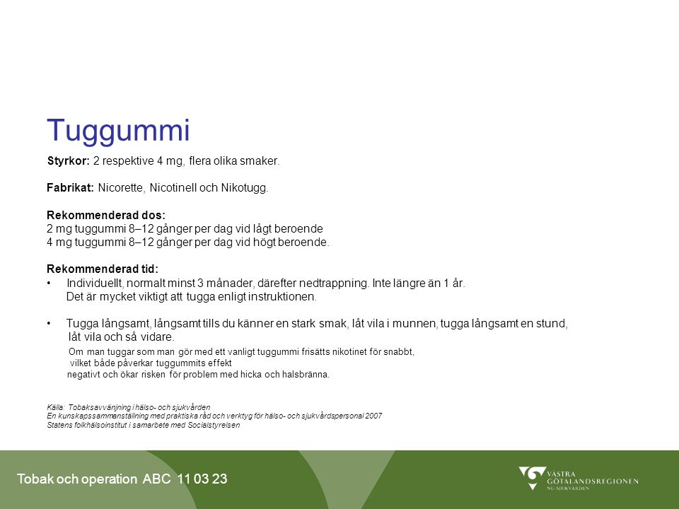 Tuggummi Styrkor: 2 respektive 4 mg, flera olika smaker.