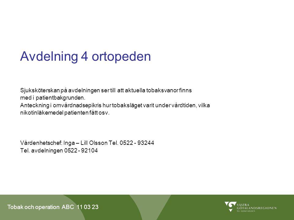 Avdelning 4 ortopeden Sjuksköterskan på avdelningen ser till att aktuella tobaksvanor finns. med i patientbakgrunden.