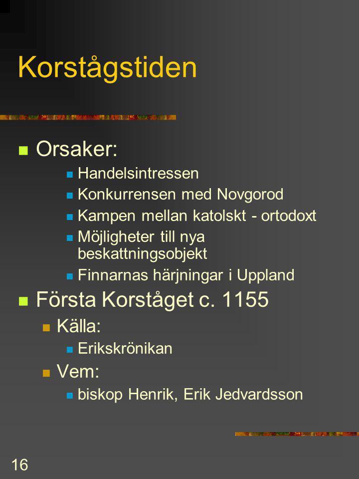 Korstågstiden Orsaker: Första Korståget c. 1155 Källa: Vem:
