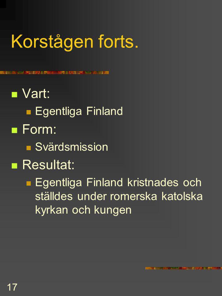 Korstågen forts. Vart: Form: Resultat: Egentliga Finland Svärdsmission