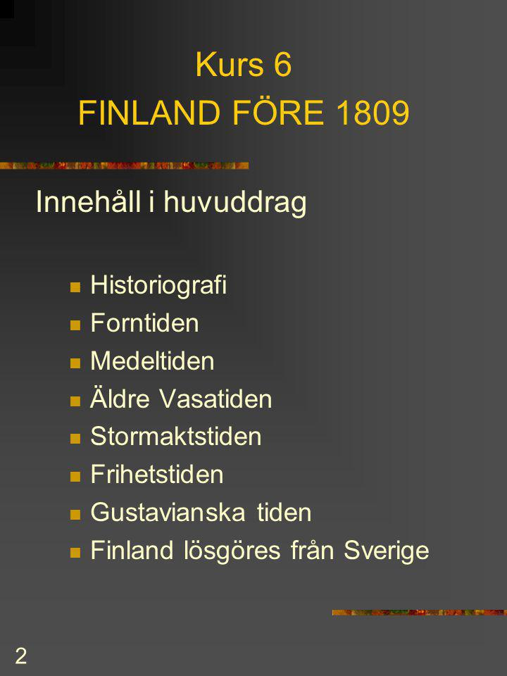 Kurs 6 FINLAND FÖRE 1809 Innehåll i huvuddrag Historiografi Forntiden