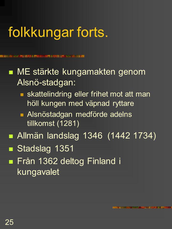 folkkungar forts. ME stärkte kungamakten genom Alsnö-stadgan: