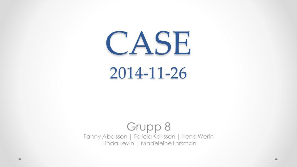 CASE 2014-11-26 Grupp 8. Fanny Abelsson | Felicia Karlsson | Irene Werin.
