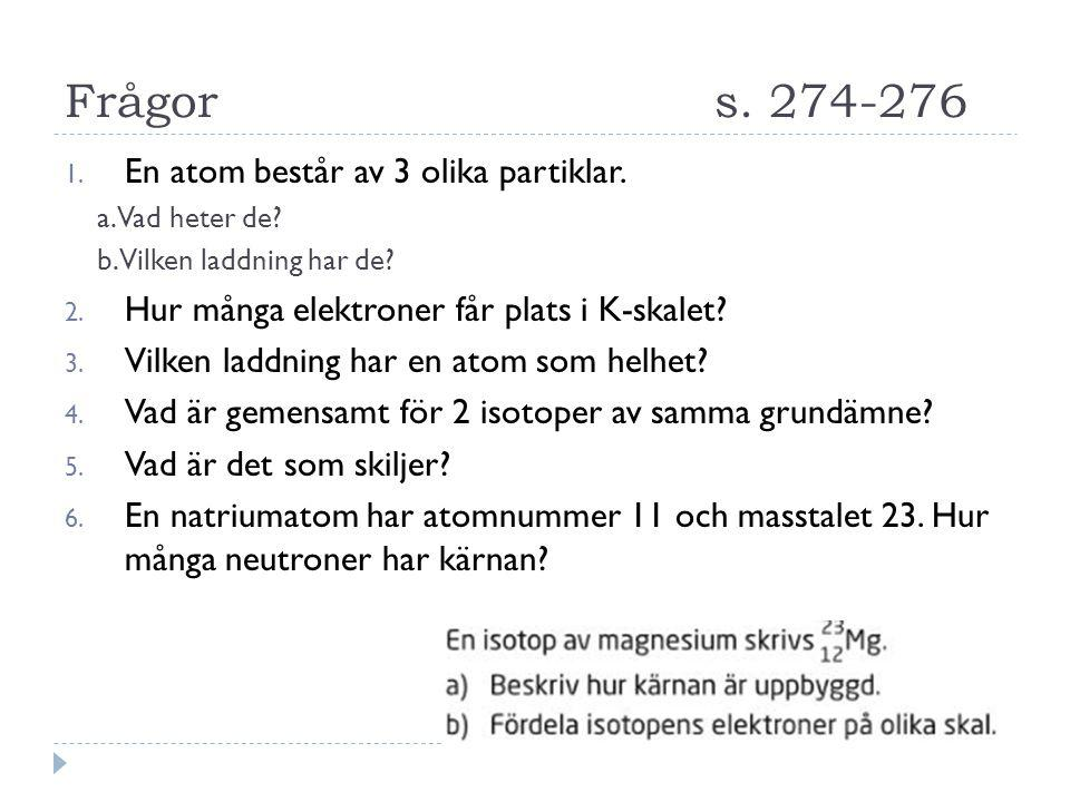 Frågor s. 274-276 En atom består av 3 olika partiklar.