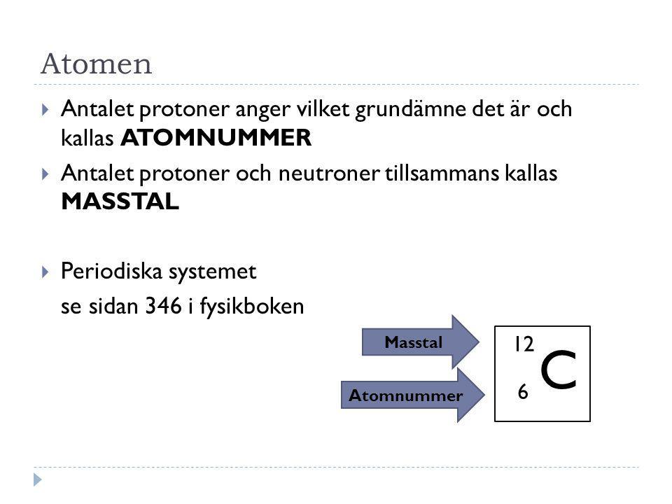 Atomen Antalet protoner anger vilket grundämne det är och kallas ATOMNUMMER. Antalet protoner och neutroner tillsammans kallas MASSTAL.