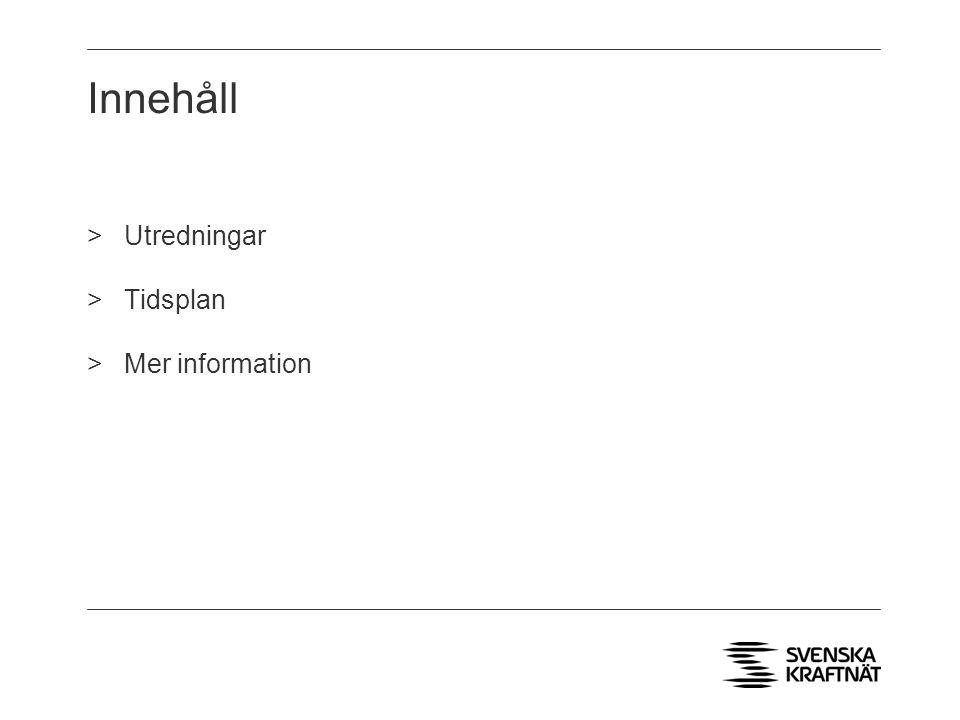 Innehåll Utredningar Tidsplan Mer information