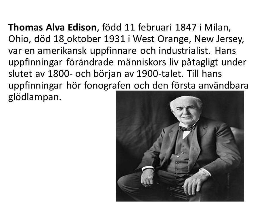 Thomas Alva Edison, född 11 februari 1847 i Milan, Ohio, död 18 oktober 1931 i West Orange, New Jersey, var en amerikansk uppfinnare och industrialist.